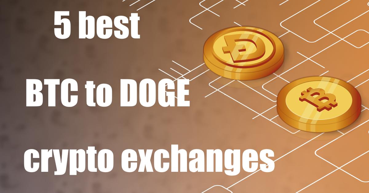 5 best btc to doge crypto exchanges